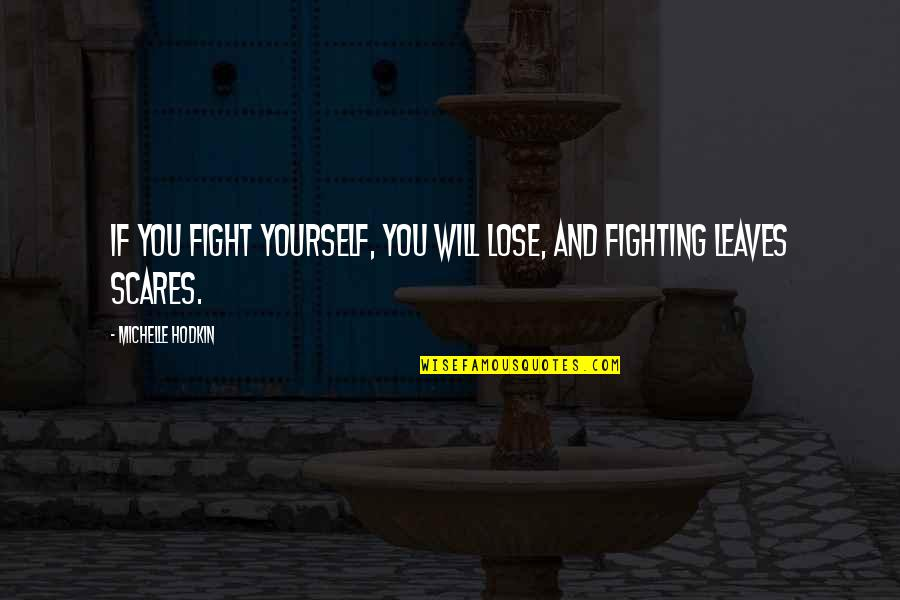 Michelle Hodkin Quotes By Michelle Hodkin: If you fight yourself, you will lose, and