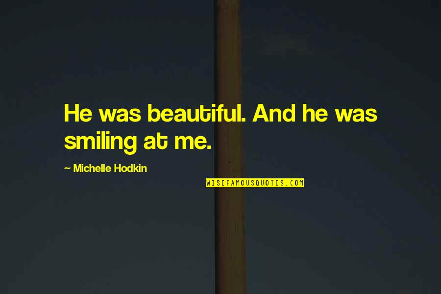 Michelle Hodkin Quotes By Michelle Hodkin: He was beautiful. And he was smiling at