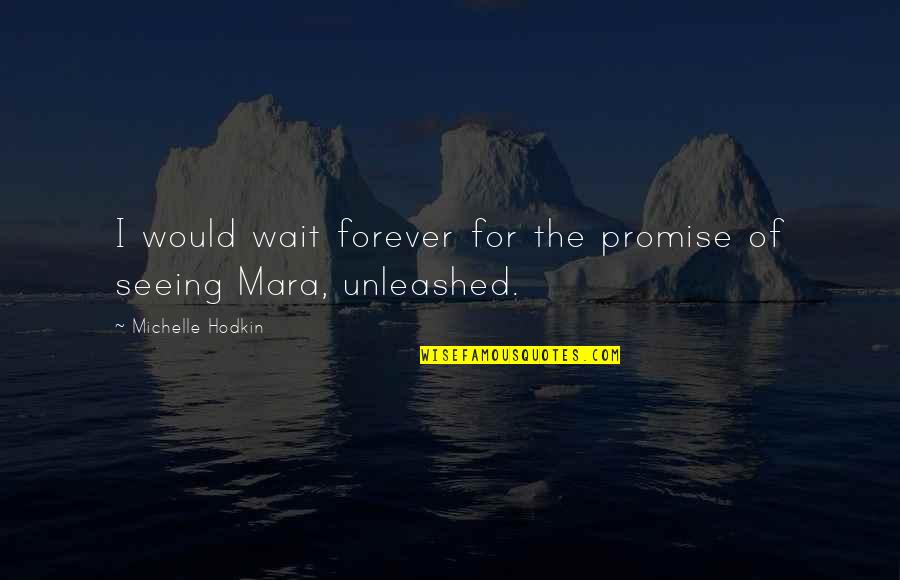 Michelle Hodkin Quotes By Michelle Hodkin: I would wait forever for the promise of