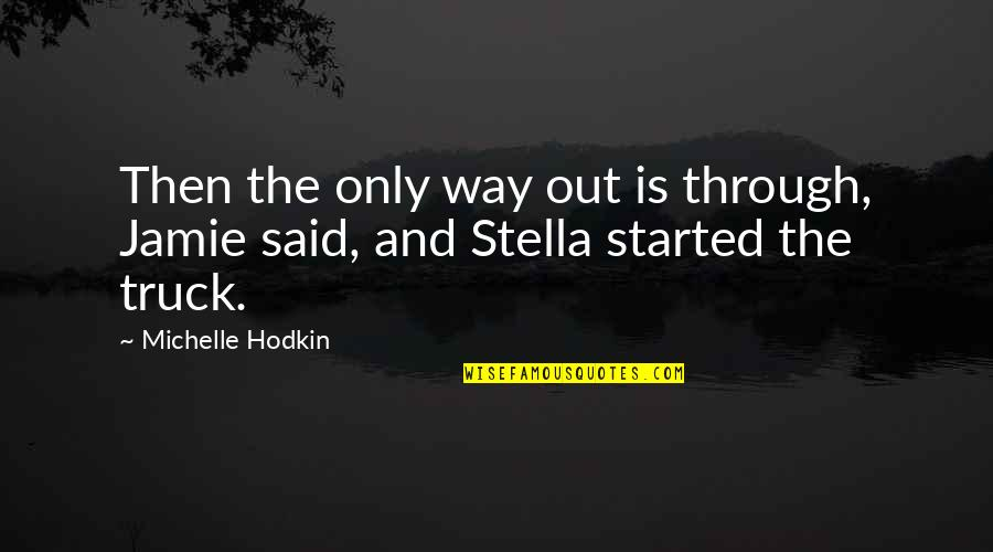 Michelle Hodkin Quotes By Michelle Hodkin: Then the only way out is through, Jamie