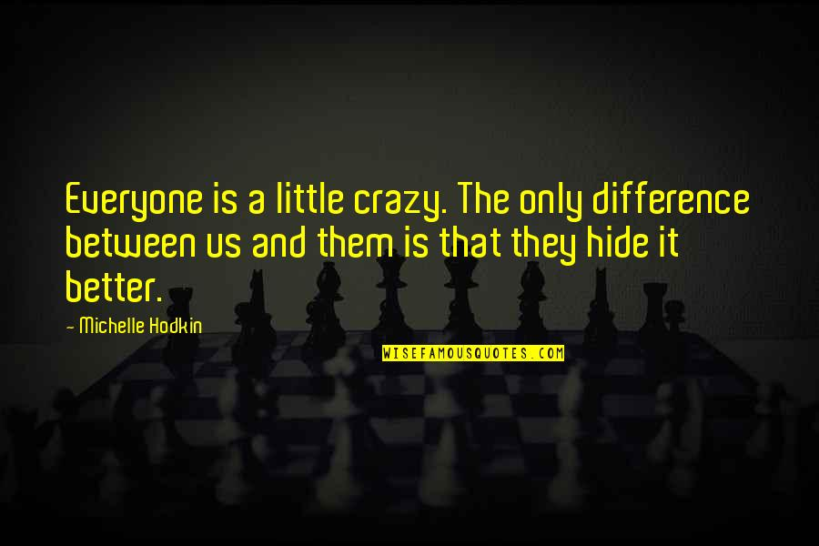 Michelle Hodkin Quotes By Michelle Hodkin: Everyone is a little crazy. The only difference