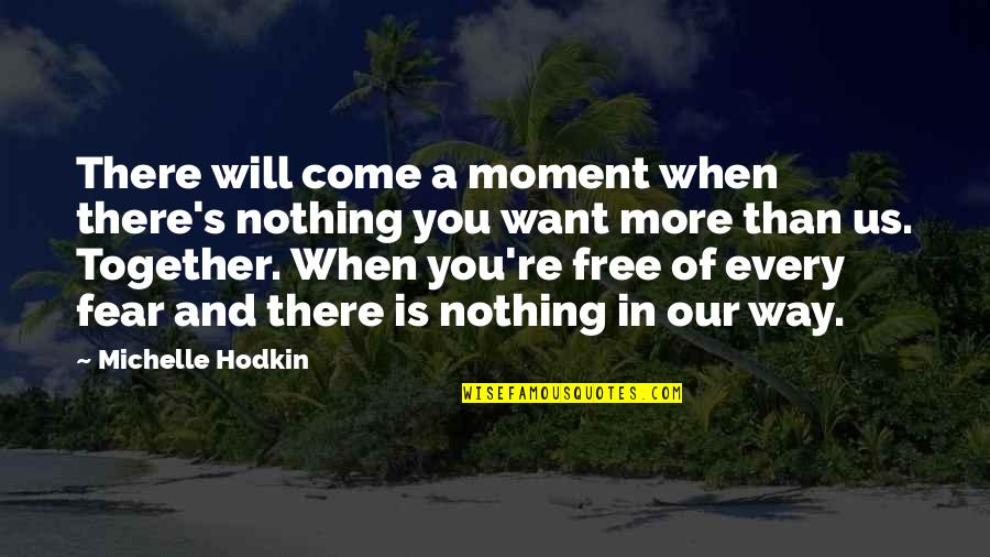Michelle Hodkin Quotes By Michelle Hodkin: There will come a moment when there's nothing