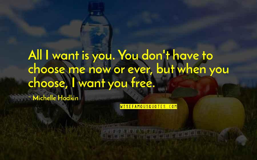 Michelle Hodkin Quotes By Michelle Hodkin: All I want is you. You don't have