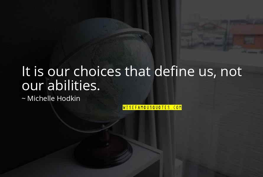 Michelle Hodkin Quotes By Michelle Hodkin: It is our choices that define us, not