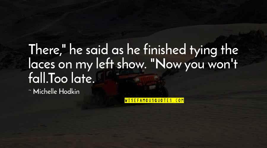 """Michelle Hodkin Quotes By Michelle Hodkin: There,"""" he said as he finished tying the"""
