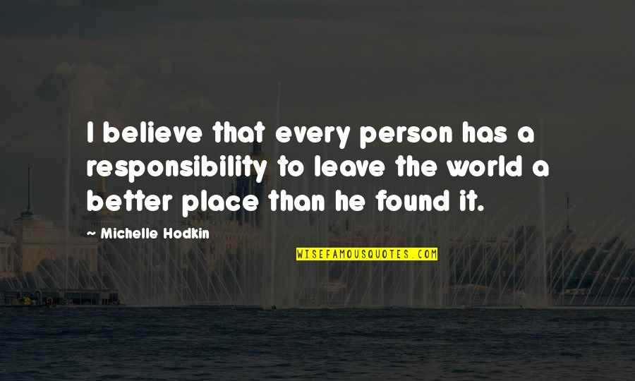 Michelle Hodkin Quotes By Michelle Hodkin: I believe that every person has a responsibility