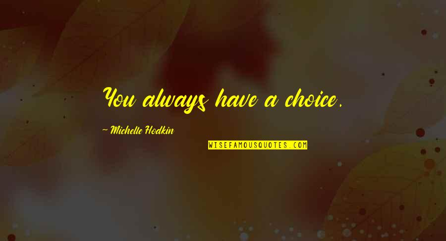 Michelle Hodkin Quotes By Michelle Hodkin: You always have a choice.