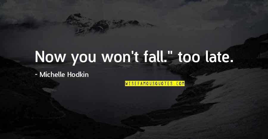 """Michelle Hodkin Quotes By Michelle Hodkin: Now you won't fall."""" too late."""