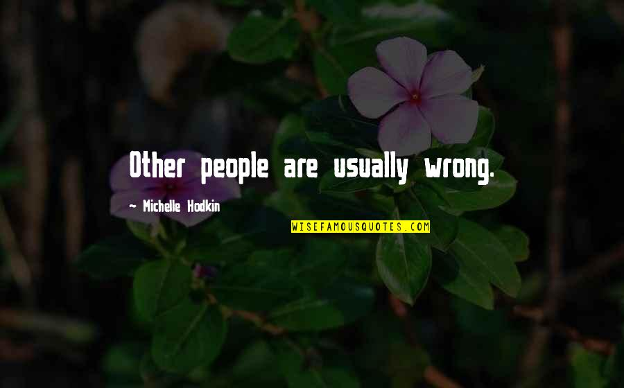 Michelle Hodkin Quotes By Michelle Hodkin: Other people are usually wrong.