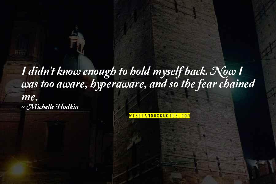 Michelle Hodkin Quotes By Michelle Hodkin: I didn't know enough to hold myself back.