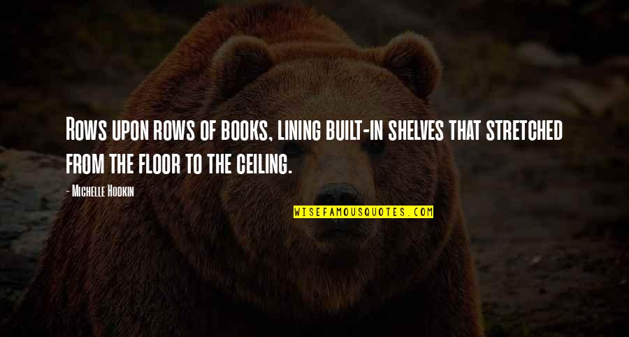 Michelle Hodkin Quotes By Michelle Hodkin: Rows upon rows of books, lining built-in shelves