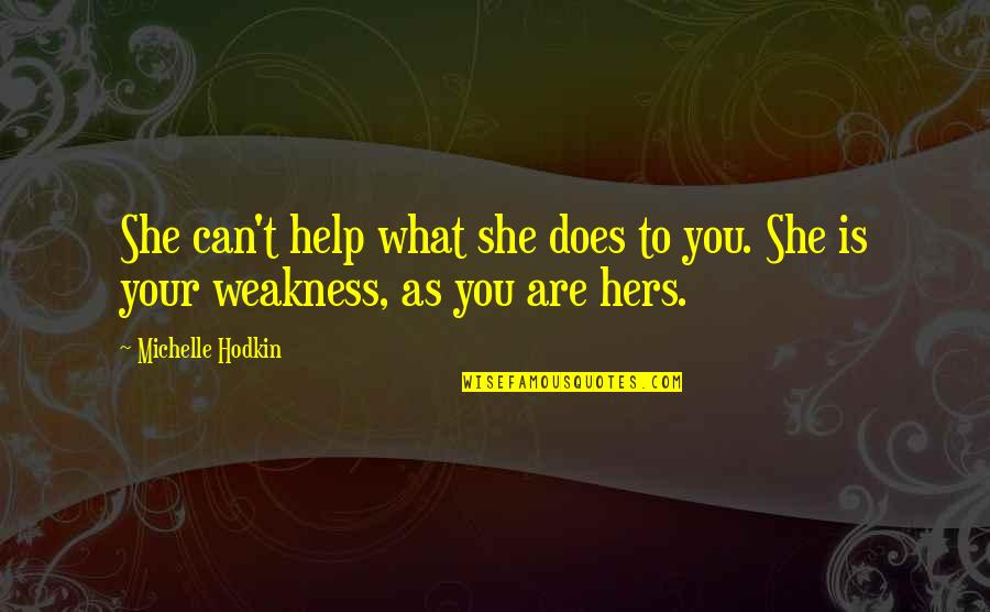 Michelle Hodkin Quotes By Michelle Hodkin: She can't help what she does to you.