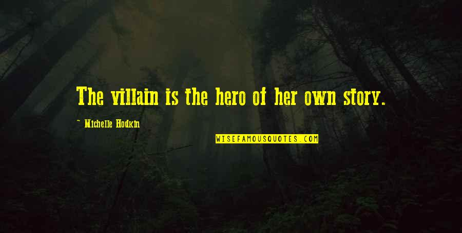 Michelle Hodkin Quotes By Michelle Hodkin: The villain is the hero of her own