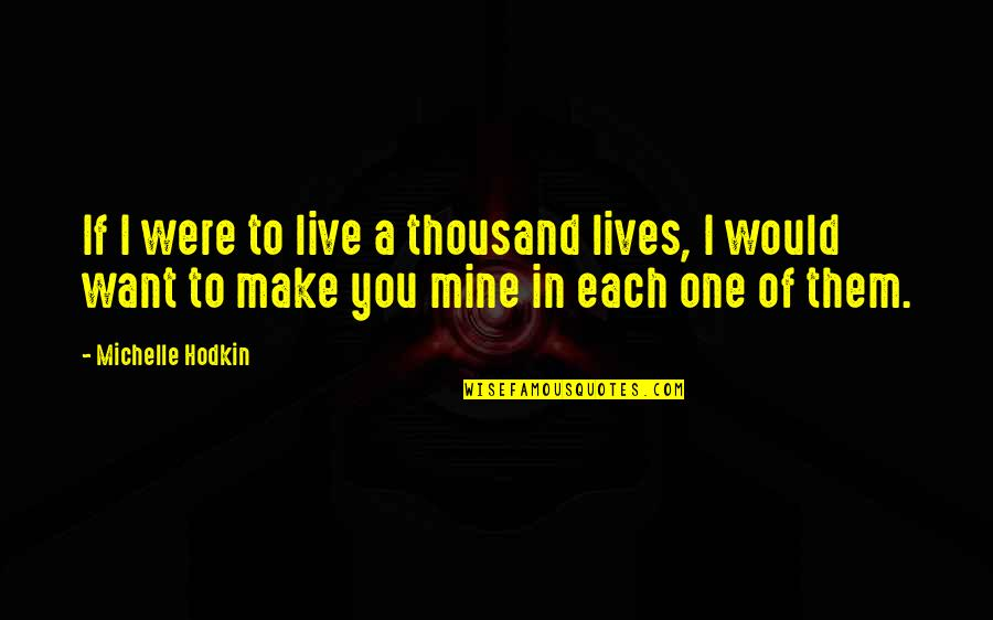 Michelle Hodkin Quotes By Michelle Hodkin: If I were to live a thousand lives,