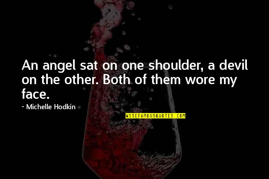 Michelle Hodkin Quotes By Michelle Hodkin: An angel sat on one shoulder, a devil