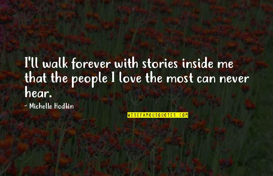 Michelle Hodkin Quotes By Michelle Hodkin: I'll walk forever with stories inside me that