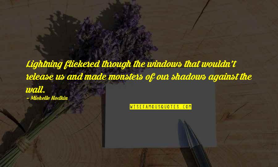 Michelle Hodkin Quotes By Michelle Hodkin: Lightning flickered through the windows that wouldn't release
