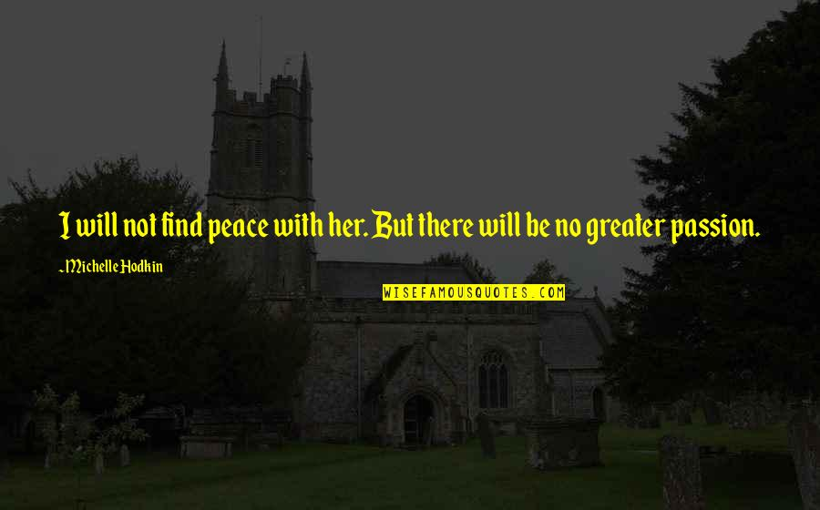 Michelle Hodkin Quotes By Michelle Hodkin: I will not find peace with her. But