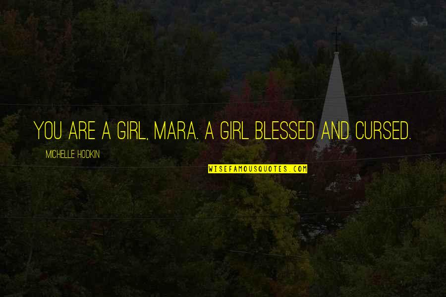 Michelle Hodkin Quotes By Michelle Hodkin: You are a girl, Mara. A girl blessed