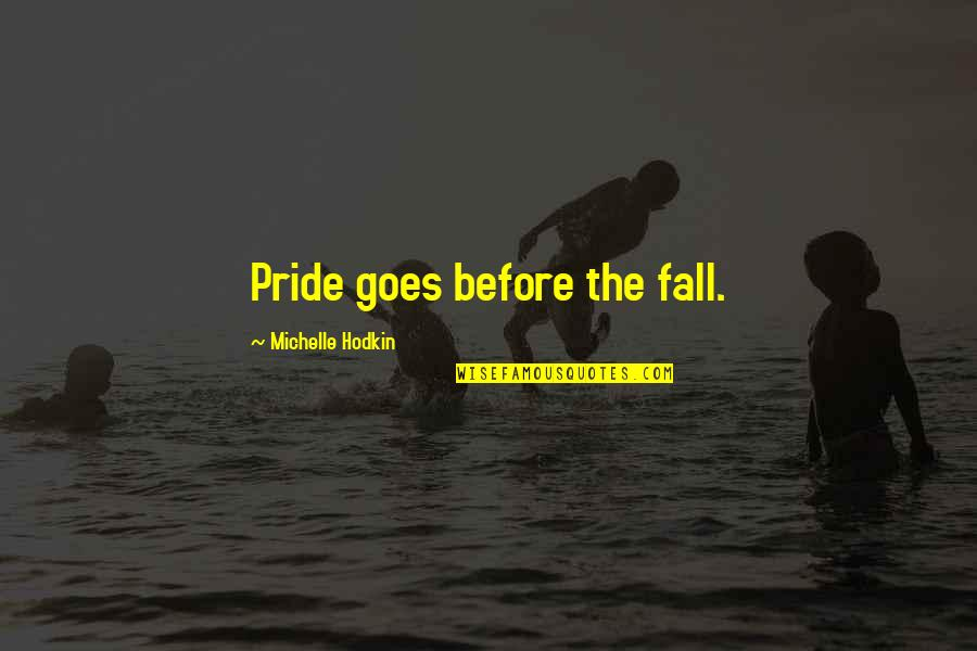 Michelle Hodkin Quotes By Michelle Hodkin: Pride goes before the fall.