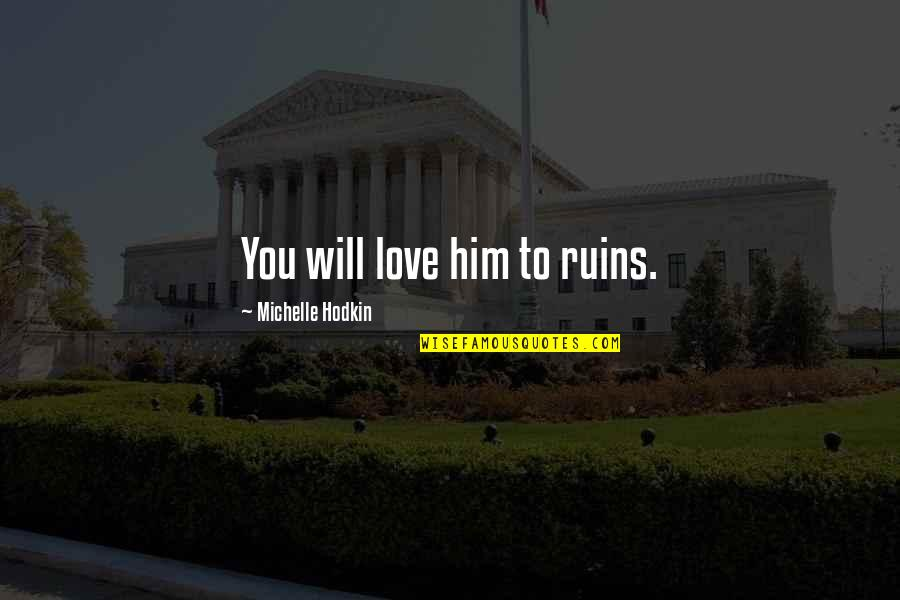Michelle Hodkin Quotes By Michelle Hodkin: You will love him to ruins.