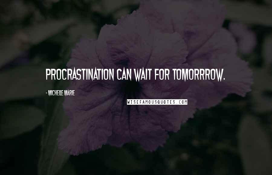 Michelle Marie quotes: Procrastination can wait for Tomorrrow.