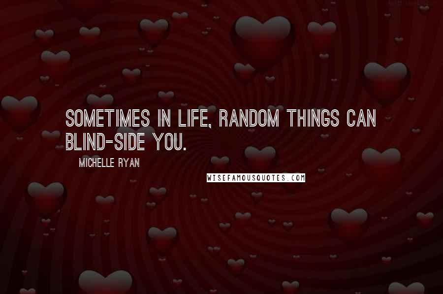 Michelle Ryan quotes: Sometimes in life, random things can blind-side you.