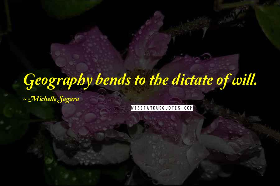 Michelle Sagara quotes: Geography bends to the dictate of will.