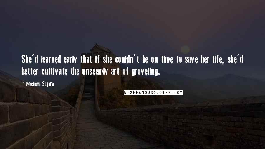 Michelle Sagara quotes: She'd learned early that if she couldn't be on time to save her life, she'd better cultivate the unseemly art of groveling.