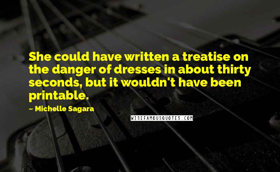 Michelle Sagara quotes: She could have written a treatise on the danger of dresses in about thirty seconds, but it wouldn't have been printable.