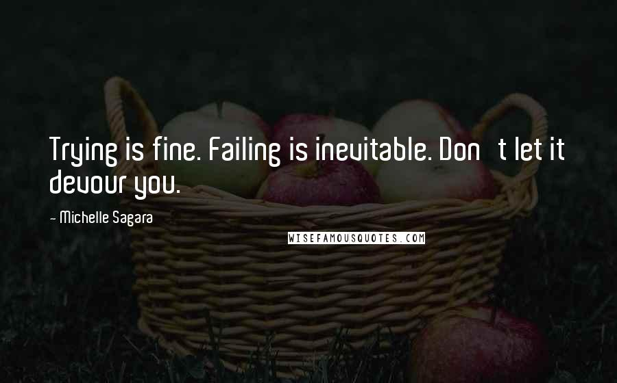 Michelle Sagara quotes: Trying is fine. Failing is inevitable. Don't let it devour you.