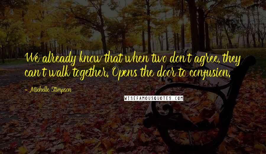 Michelle Stimpson quotes: We already know that when two don't agree, they can't walk together. Opens the door to confusion.