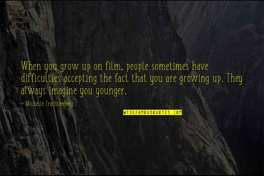 Michelle Trachtenberg Quotes By Michelle Trachtenberg: When you grow up on film, people sometimes