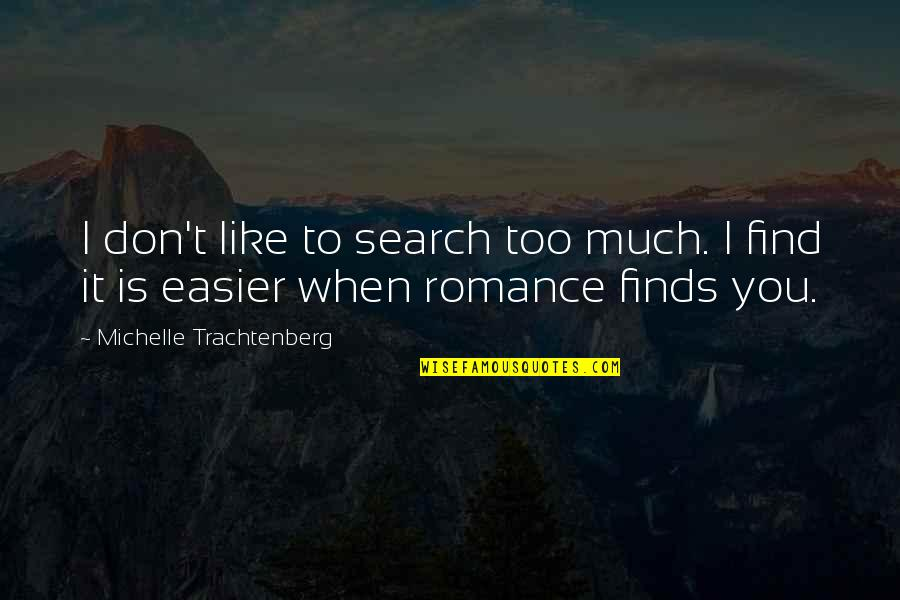 Michelle Trachtenberg Quotes By Michelle Trachtenberg: I don't like to search too much. I