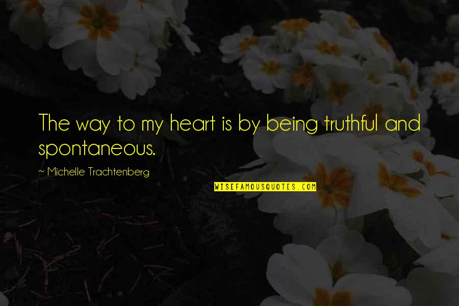 Michelle Trachtenberg Quotes By Michelle Trachtenberg: The way to my heart is by being