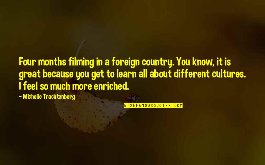 Michelle Trachtenberg Quotes By Michelle Trachtenberg: Four months filming in a foreign country. You