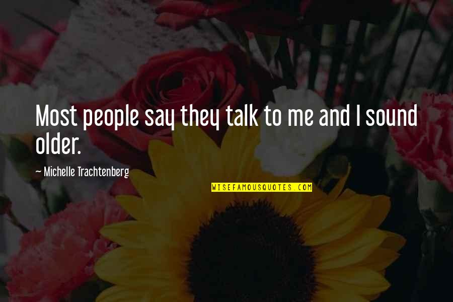 Michelle Trachtenberg Quotes By Michelle Trachtenberg: Most people say they talk to me and