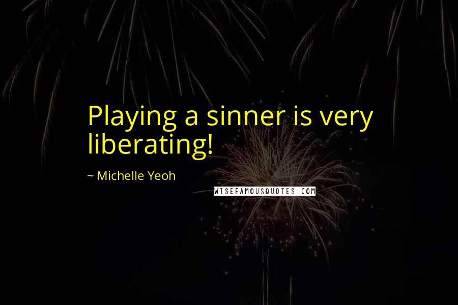 Michelle Yeoh quotes: Playing a sinner is very liberating!