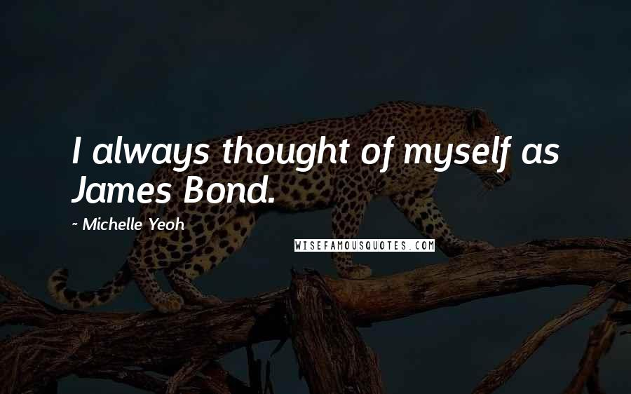 Michelle Yeoh quotes: I always thought of myself as James Bond.