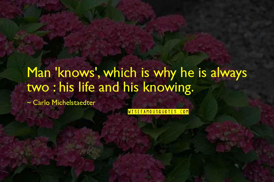 Michelstaedter Quotes By Carlo Michelstaedter: Man 'knows', which is why he is always