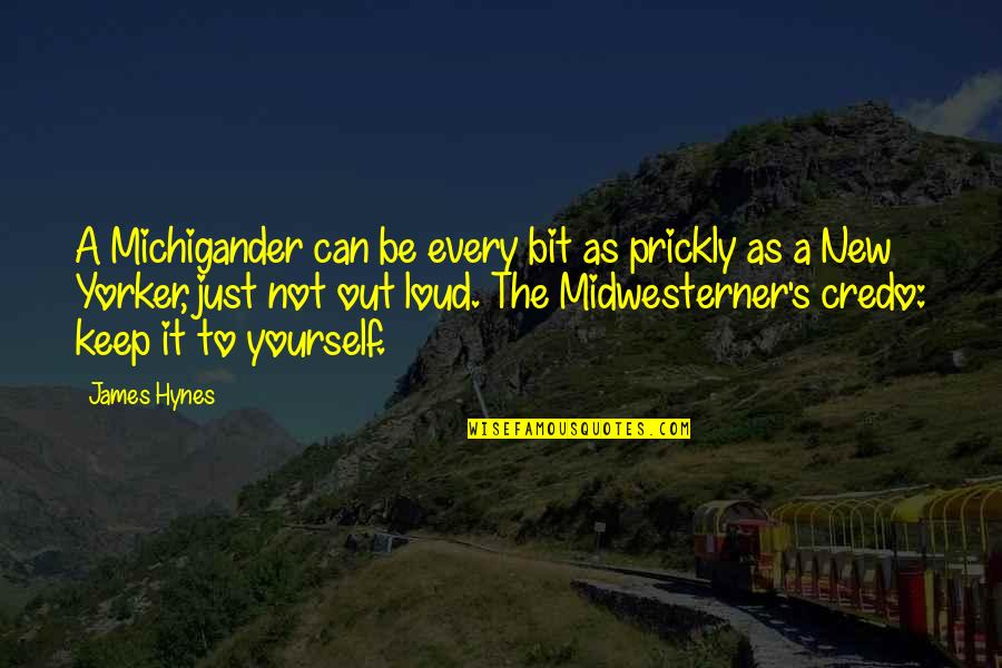 Michigander Quotes By James Hynes: A Michigander can be every bit as prickly