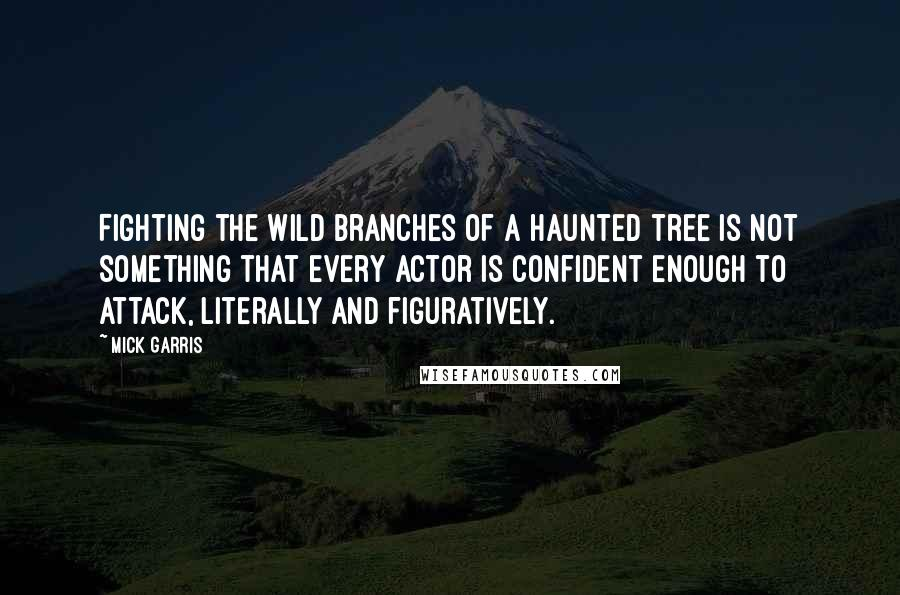 Mick Garris quotes: Fighting the wild branches of a haunted tree is not something that every actor is confident enough to attack, literally and figuratively.