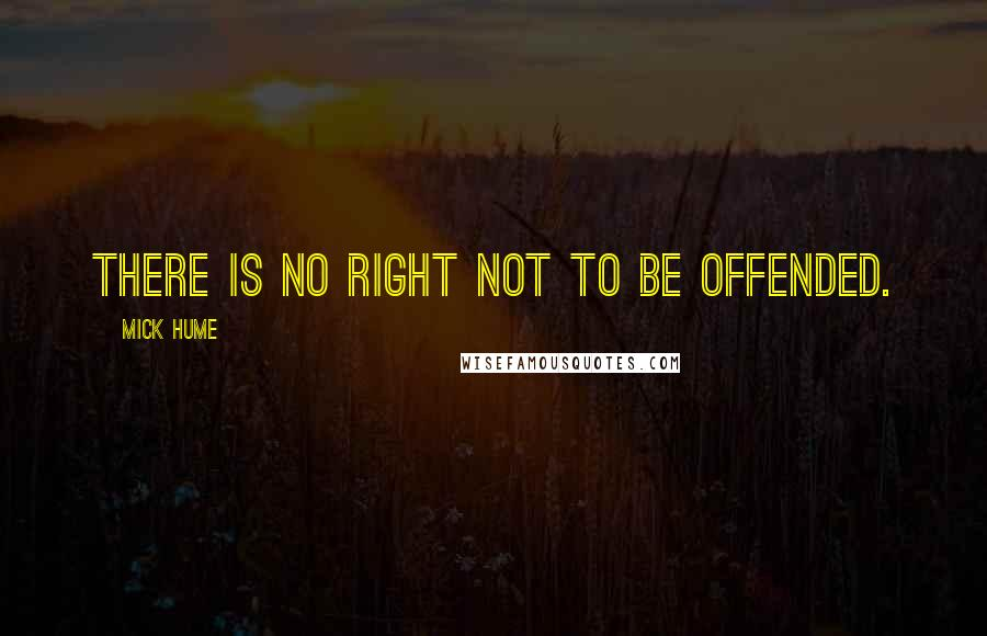Mick Hume quotes: There is no right not to be offended.