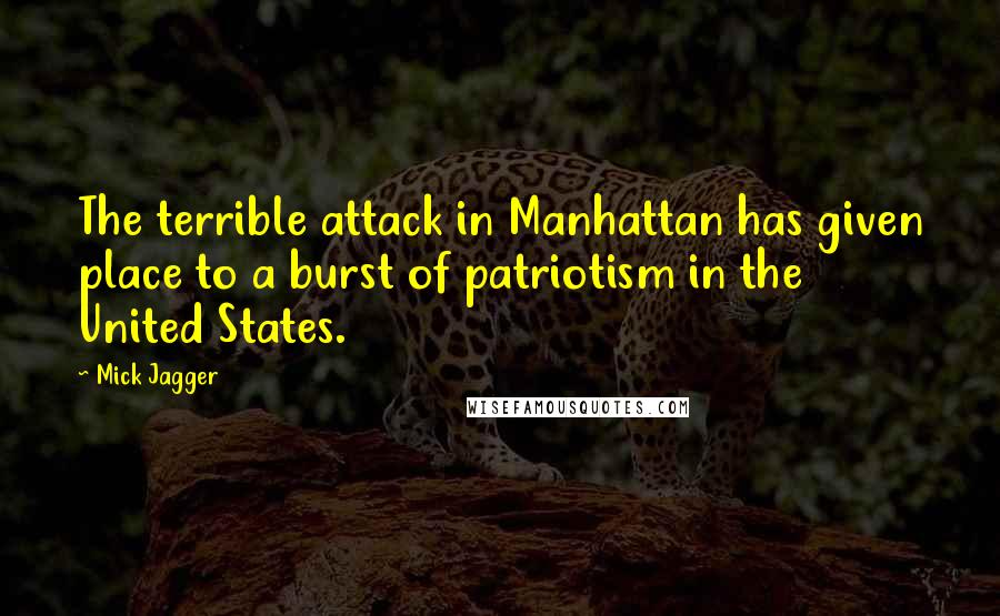 Mick Jagger quotes: The terrible attack in Manhattan has given place to a burst of patriotism in the United States.