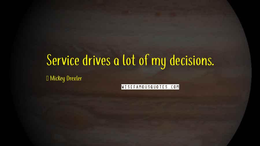 Mickey Drexler quotes: Service drives a lot of my decisions.