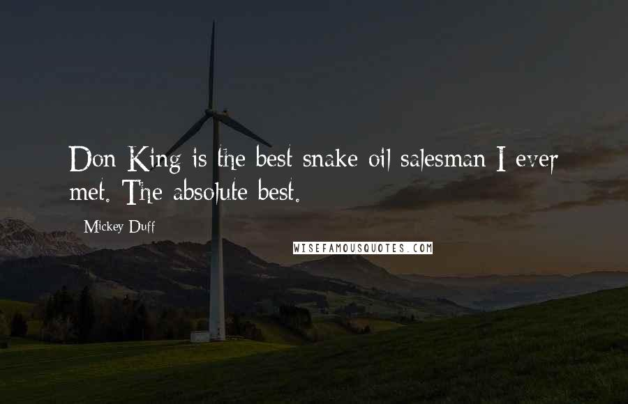 Mickey Duff quotes: Don King is the best snake oil salesman I ever met. The absolute best.