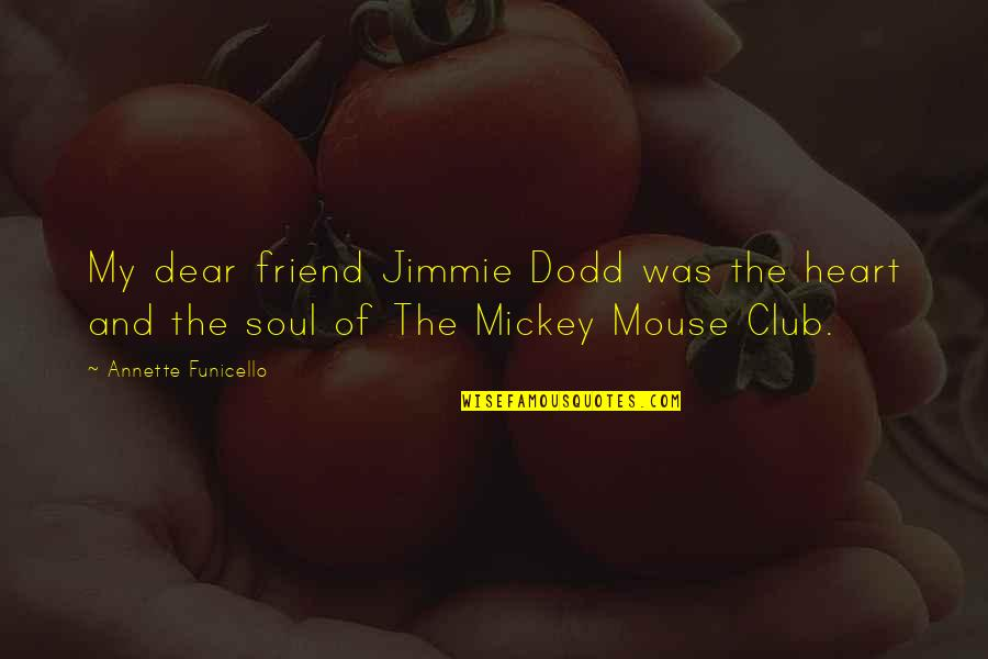 Mickey Mouse Club Quotes By Annette Funicello: My dear friend Jimmie Dodd was the heart