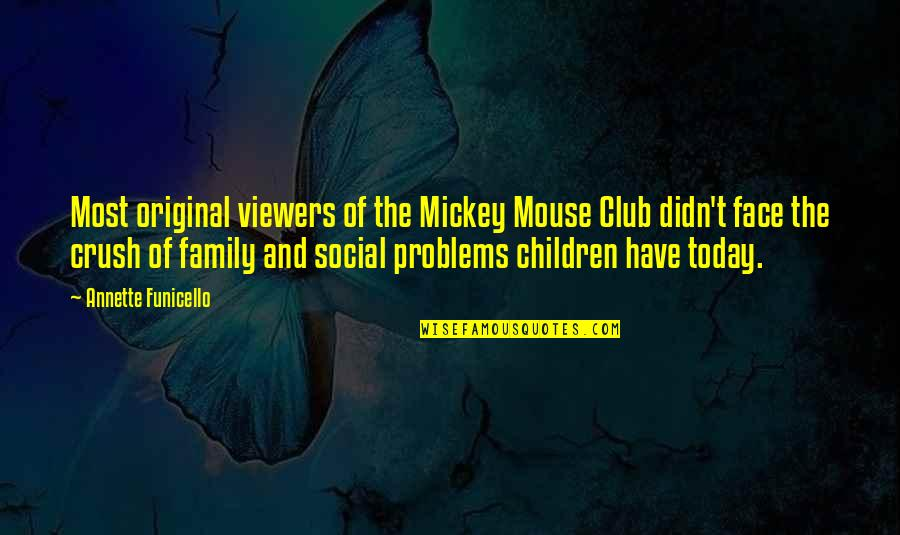 Mickey Mouse Club Quotes By Annette Funicello: Most original viewers of the Mickey Mouse Club
