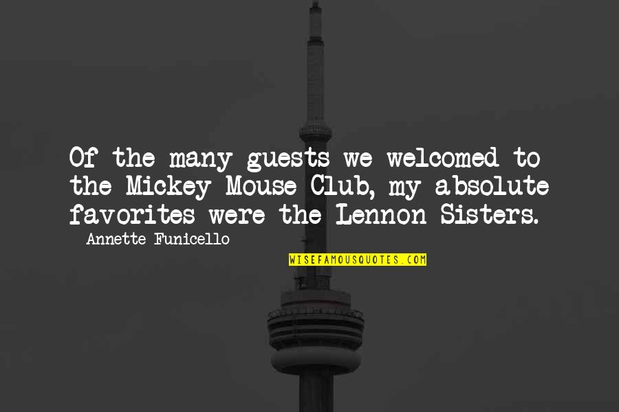 Mickey Mouse Club Quotes By Annette Funicello: Of the many guests we welcomed to the