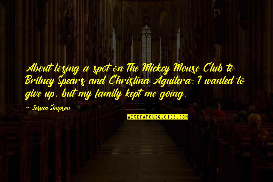 Mickey Mouse Club Quotes By Jessica Simpson: About losing a spot on The Mickey Mouse